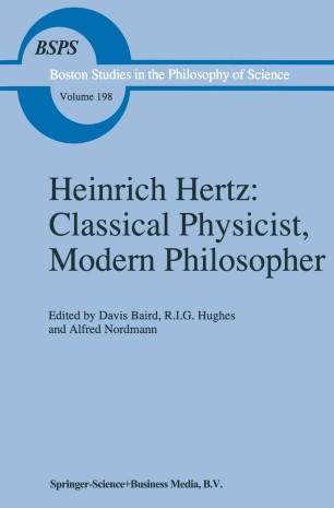 Heinrich Hertz: Classical Physicist, Modern Philosopher :