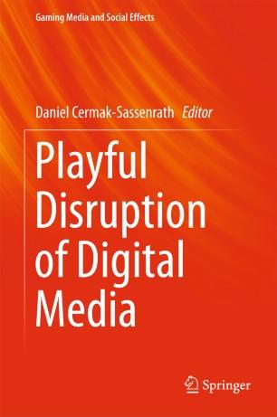 Playful Disruption of Digital Media