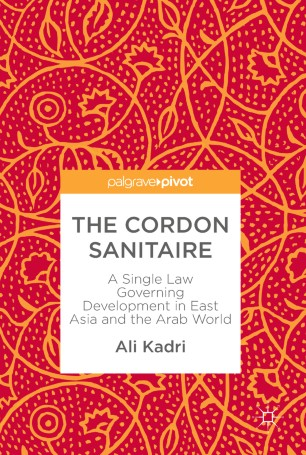 The Cordon Sanitaire : A Single Law Governing Development in East Asia and the Arab World