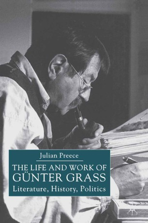 The Life and Work of Günter Grass : Literature, History, Politics