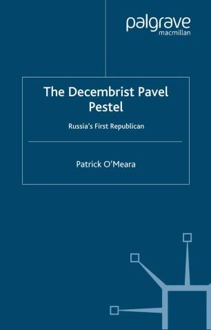 The Decembrist Pavel Pestel : Russia's First Republican