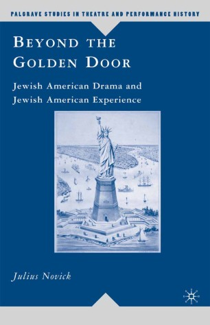 Beyond the Golden Door : Jewish American Drama and Jewish American Experience