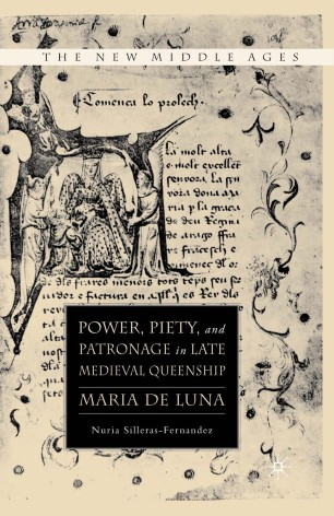 Power, Piety, and Patronage in Late Medieval Queenship : Maria de Luna