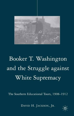 Booker T. Washington and the Struggle against White Supremacy : The Southern Educational Tours, 1908–1912