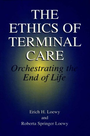 The Ethics of Terminal Care : Orchestrating the End of Life