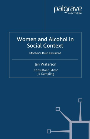 Women and Alcohol in Social Context : Mother's Ruin Revisited