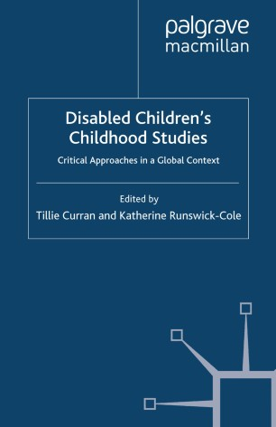 Disabled Children's Childhood Studies : Critical Approaches in a Global Context