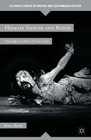 Hijikata Tatsumi and Butoh : Dancing in a Pool of Gray Grits