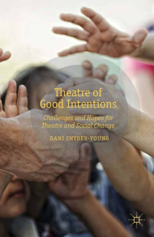 Theatre of Good Intentions : Challenges and Hopes for Theatre and Social Change