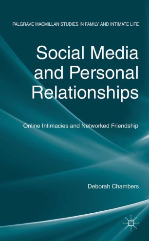 Social Media and Personal Relationships : Online Intimacies and Networked Friendship