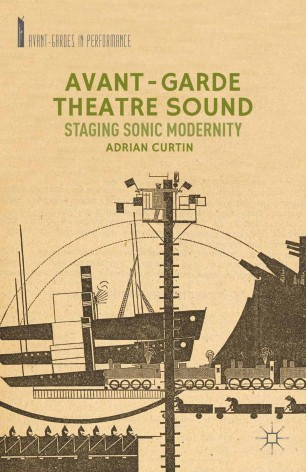 Avant-Garde Theatre Sound : Staging Sonic Modernity