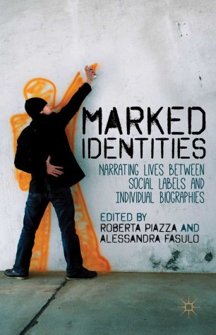 Marked Identities : Narrating Lives Between Social Labels and Individual Biographies