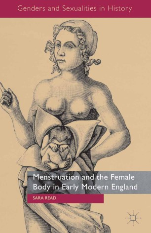 Menstruation and the Female Body in Early Modern England :