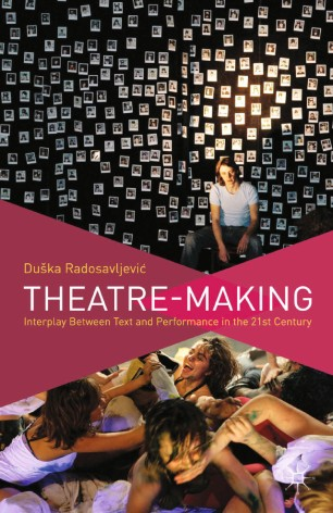 Theatre-Making : Interplay Between Text and Performance in the 21st Century