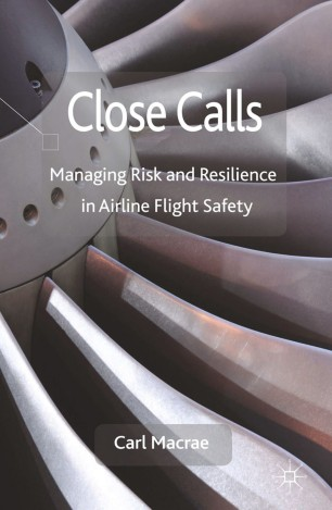 Close Calls : Managing Risk and Resilience in Airline Flight Safety