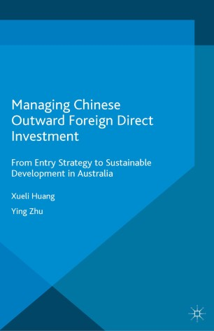 Managing Chinese Outward Foreign Direct Investment : From Entry Strategy to Sustainable Development in Australia