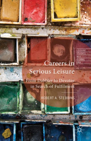 Careers in Serious Leisure : From Dabbler to Devotee in Search of Fulfillment