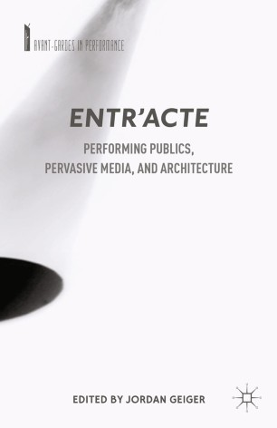 Entr'acte : Performing Publics, Pervasive Media, and Architecture