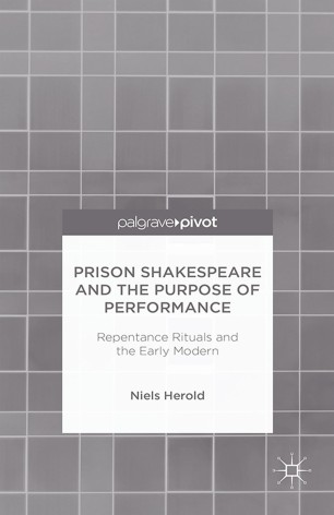 Prison Shakespeare and the Purpose of Performance: Repentance Rituals and the Early Modern :