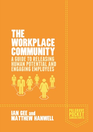 The Workplace Community : A Guide to Releasing Human Potential and Engaging Employees