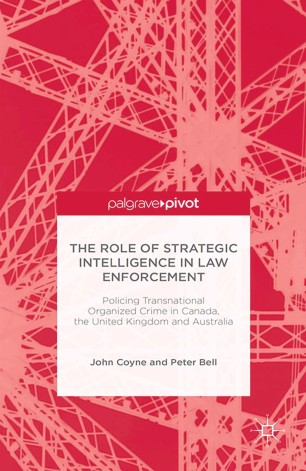 The Role of Strategic Intelligence in Law Enforcement: Policing Transnational Organized Crime in Canada, the United Kingdom and Australia :