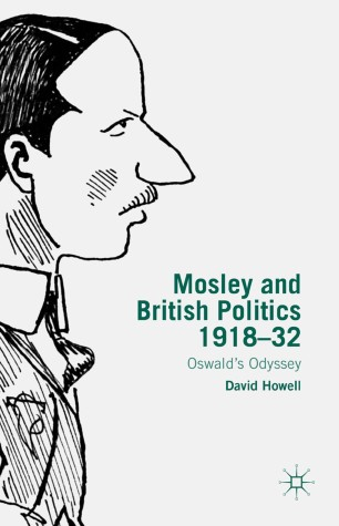 Mosley and British Politics 1918–32 : Oswald's Odyssey