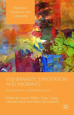 Vulnerability, Exploitation and Migrants : Insecure Work in a Globalised Economy