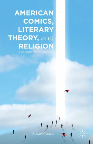 American Comics, Literary Theory, and Religion : The Superhero Afterlife