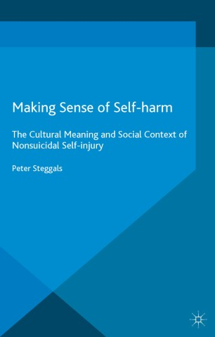 Making Sense of Self-harm : The Cultural Meaning and Social Context of Nonsuicidal Self-injury