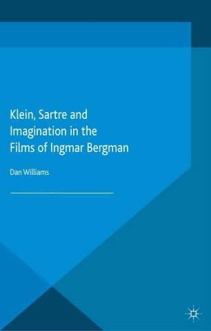 Klein, Sartre and Imagination in the Films of Ingmar Bergman :