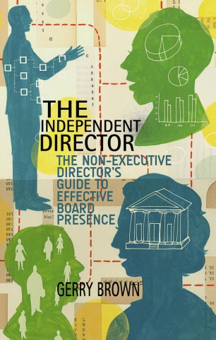The Independent Director : The Non-Executive Director's Guide to Effective Board Presence