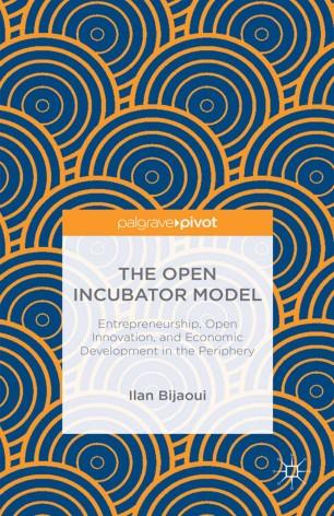 The Open Incubator Model: Entrepreneurship, Open Innovation, and Economic Development in the Periphery :