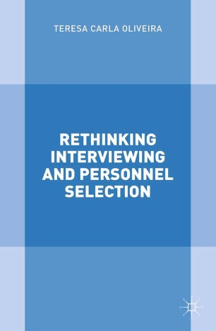 Rethinking Interviewing and Personnel Selection :