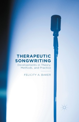 Therapeutic Songwriting : Developments in Theory, Methods, and Practice