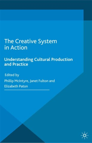 The Creative System in Action : Understanding Cultural Production and Practice