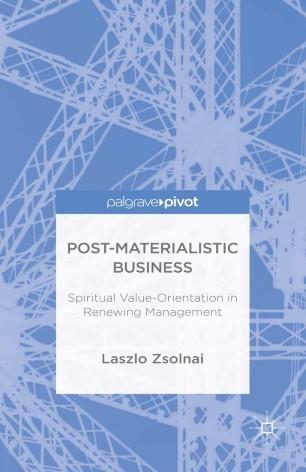 Post-Materialistic Business: Spiritual Value-Orientation in Renewing Management :