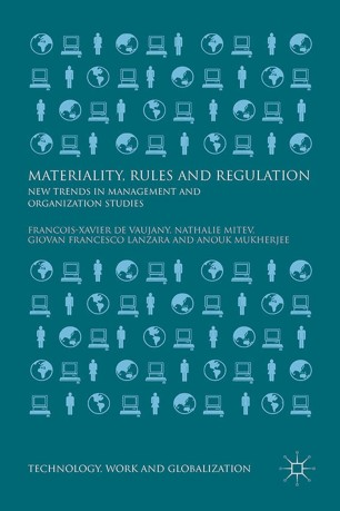 Materiality, Rules and Regulation : New Trends in Management and Organization Studies