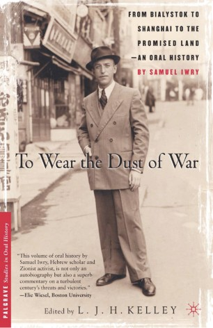 To Wear the Dust of War : From Bialystok to Shanghai to the Promised Land, An Oral History