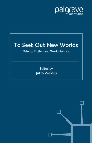 To Seek Out New Worlds : Science Fiction and World Politics