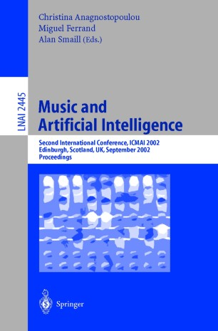 Music and Artificial Intelligence : Second International Conference, ICMAI 2002 Edinburgh, Scotland, UK, September 12–14, 2002 Proceedings