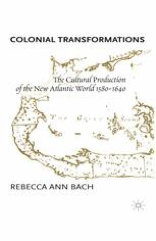 Colonial Transformations: The Cultural Production of the New Atlantic World, 1580–1640