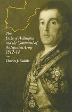 The Duke of Wellington and the Command of the Spanish Army 1812–14