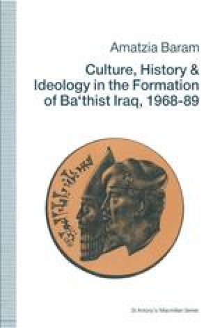 Culture, History and Ideology in the Formation of Ba'thist Iraq, 1968–89