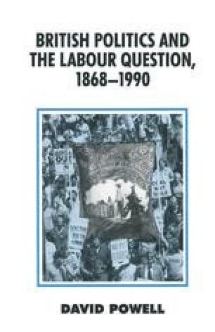 British Politics and the Labour Question, 1868–1990