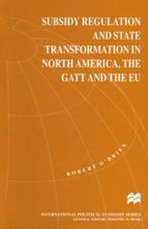 Subsidy Regulation and State Transformation in North America, the GATT and the EU
