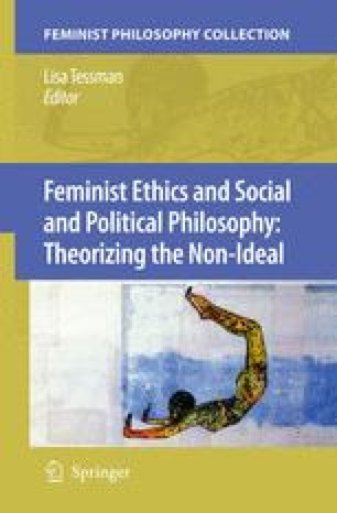 Feminist Ethics and Social and Political Philosophy: Theorizing the Non-Ideal