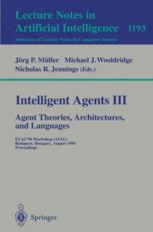 Intelligent Agents III Agent Theories, Architectures, and Languages
