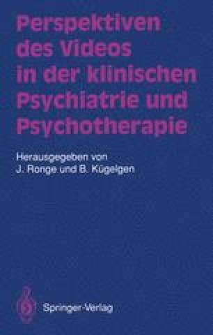 Perspektiven des Videos in der klinischen Psychiatrie und Psychotherapie
