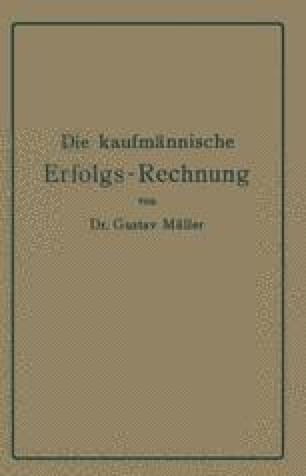 Die kaufmännische Erfolgs-Rechnung. (Gewinn- und Verlust-Rechnung.)