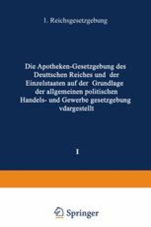 Die Apotheken — Gesetzgebung des deutschen Reiches und der Einzelstaaten auf der Grundlage der allgemeinen politischen, Handels- und Gewerbegesetzgebung dargestellt